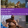 Band of Gamers: Episode #96 - Sony E3 2017 Press Conference Review