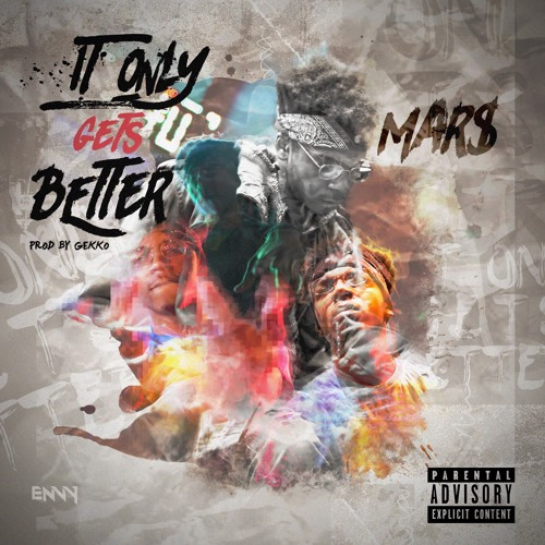 It Only Gets Better (Prod. By Gekko)