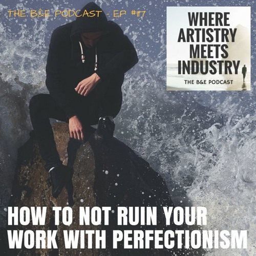 B&EP #117 - How to Not Ruin Your Work With Perfectionism