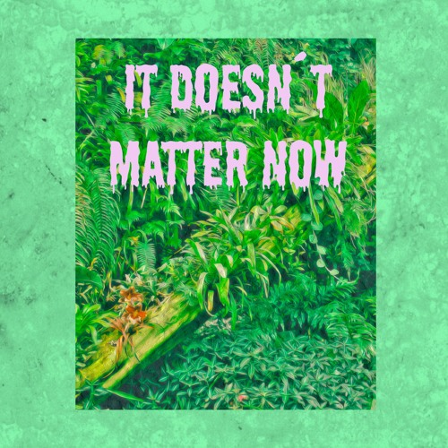 King Borneo - It Doesn't Matter Now