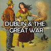 Dublin and the Great War Part 3