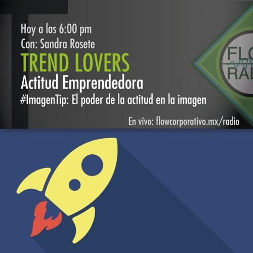 Trend Lovers 085 - Actitud Emprendedora / Imagen Tip: El poder de la actitud en la imagen