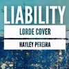 Liability (Lorde Cover)