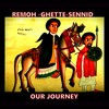 OUR JOURNEY - REMOH - GHETTE -SENNID (THE JOURNEY RIDDIM -AN ED SHAREEN THING - REMOH PRODUCTIONS)4B