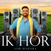 Ik Hor (Full Audio) | Sabi Madara Ft. Jeeti & Anjuman Dhaliwal | Latest Punjabi Songs 2017