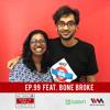 Maed in India Ep.99 feat. Bone Broke