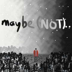 Maybe(Not)...