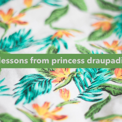 Eight Lessons from Princess Draupadi - Krsnanandini Dasi