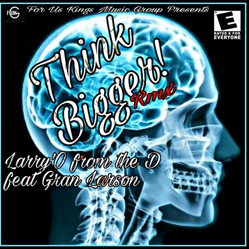 THINK BIGGER RMX - Larry'O from the D feat. Gran Larson