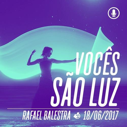 Vocês são Luz - Rafael Balestra - 18/06/2016