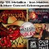 Episode 131 - Metallica & Iron Maiden Concert Extravaganza