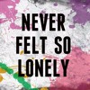 Never Felt So Lonely Baby - New Love Song