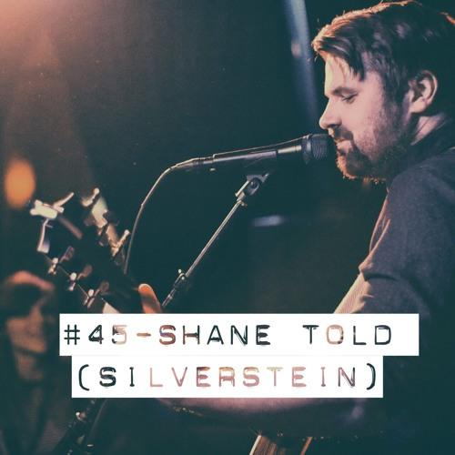 #45 - Shane Told (Silverstein)
