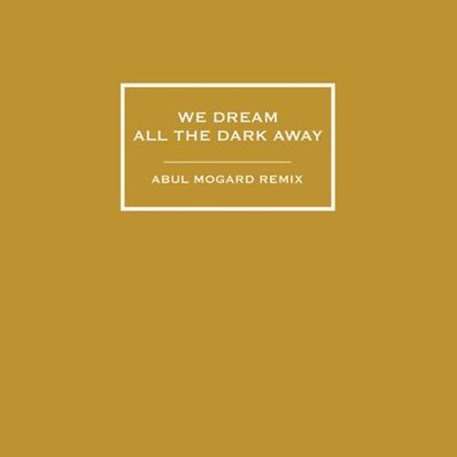 FOVEA HEX - We Dream All The Dark Away (Abul Mogard Remix)