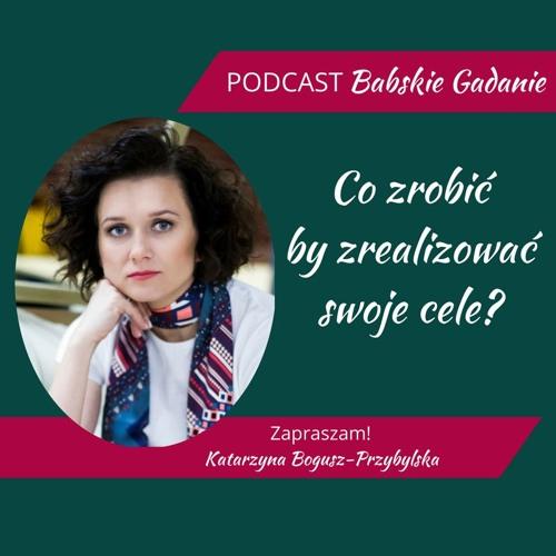 Podcast BABSKIE GADANIE - Odcinek 4 - JAK ZACZĄĆ REALIZOWAĆ SWOJE CELE?