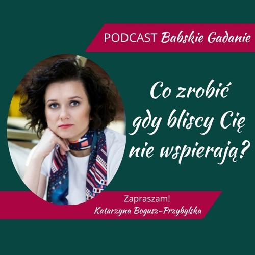 Podcast BABSKIE GADANIE - Odcinek 3 - CO ZROBIĆ GDY BLISCY CIĘ NIE WSPIERAJĄ?