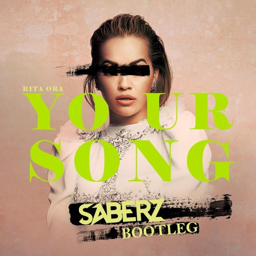 Cover Lagu - Rita Ora - Your Song (SaberZ Bootleg) [FREE DL] *Played By W&W, Timmy Trumpet & Juicy M*