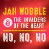 Jah Wobble & The Invaders of the Heart - No No No (Dub Mix