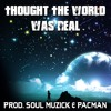 Thought The World Was Real (Prod. SouL Muzick & PACMAN)