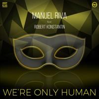 Manuel Riva feat. Robert Konstantin - We're Only Human
