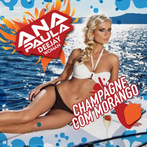 DJ Ana Paula Presents; CHAMPAGNE COM MORANGO