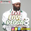 LIVE LOVE REGGAE 3 (Gospel and Jah Blessed Reggae & Positive Dancehall)
