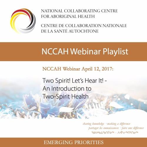 NCCAH Webinar Two Spirit! Let's Hear It!