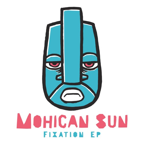 Mohican Sun - Fixation EP - Out Now