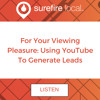 For Your Viewing Pleasure: Using YouTube To Generate Leads