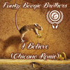 Funky Boogie Brothers - I Believe (Chicano Remix)