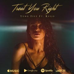 Yung Feez - Treat You Right Ft. Reejo