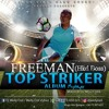 FREEMAN TOP STRIKER ALBUM MIXTAPE BY DJ WELLY OZIL(+236775430023)