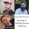 Boys Night Podcast #2: Nobody Knows Anything