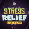 DJ KAZ - STRESS RELIEF LIVE AUDIO 2017