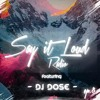 Say It Loud Radio - Ep. 008 | Guest - Dj Dose [Free Download]
