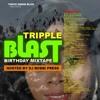Tripple Blast (Birthday Mixtape)|| Hosted by @DJBOBBiPRESS