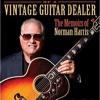 NORMAN HARRIS VINTAGE GUITAR SHOP INTERVIEW 06 - 23 - 17