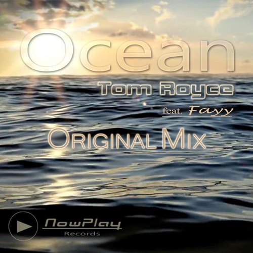 Tom Royce feat. Fayy - Ocean - Original Mix(excerpt) - OUT NOW