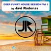 Download Javi Rodenas Presents DEEP FUNKY HOUSE SESSION Vol 1 - SUMMER 17 Mp3