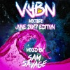 VYBN June 2017 Mixtape #HipHop #Dancehall #Afro #Reggaeton by @DJSamSavage