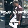 Popcaan - Bad Yuh Bad [RAW] (Prod Krisbeatz)