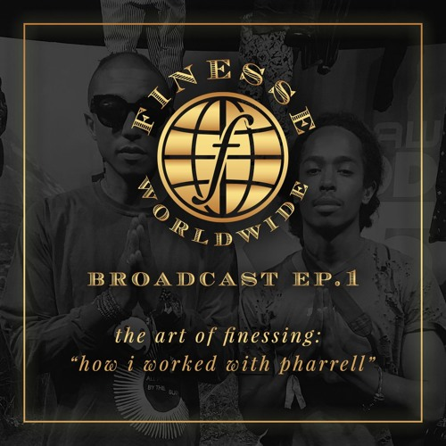 """broadcast ep. 1: the art of finessing and """"how i worked with pharrell"""""""