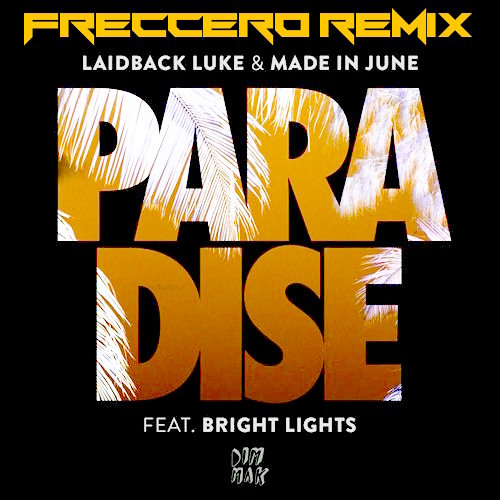Laidback Luke & Made in June - Paradise (feat. Bright Lights) [Freccero Remix]