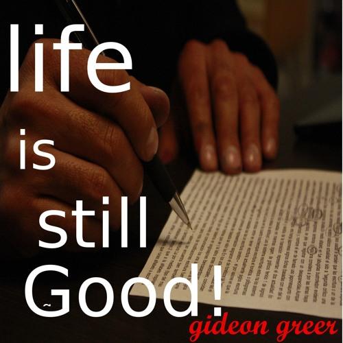LIFE IS STILL GOOD !