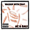 Download AC & Bali - Wassup With That (Prod. AC & Bali) Mp3