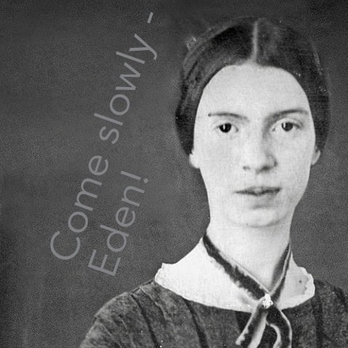 Come slowly - Eden! (Two Poems of Emily Dickinson)
