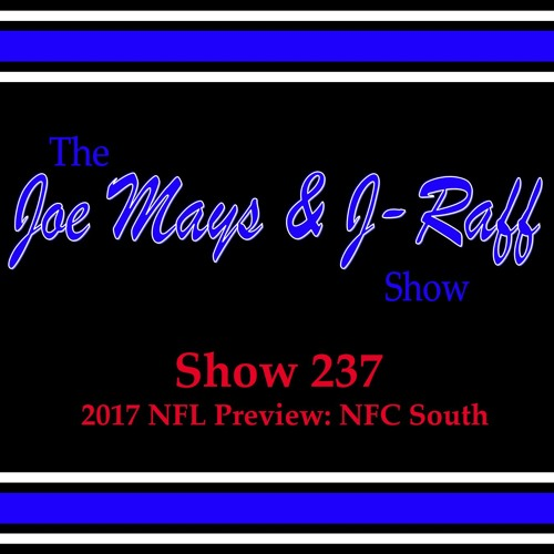 The Joe Mays & J-Raff Show: Episode 237 - 2017 NFL Preview: NFC South