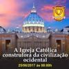 Conferência : A Igreja Católica - Construtora da Civilização Ocidental