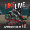 BikeLive #18 - Superbikes Need To Chill