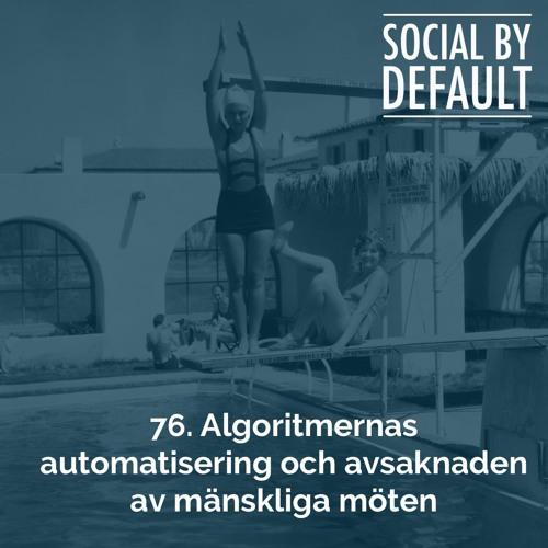76. Algoritmernas automatisering och avsaknaden av mänskliga möten